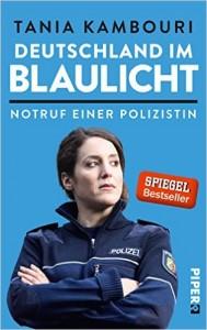Tania Kambouri: Deutschland im Blaulicht: Notruf einer Polizistin